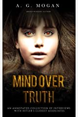 Mind Over Truth: An Annotated Collection of Interviews with Hitler's Closest Associates Paperback