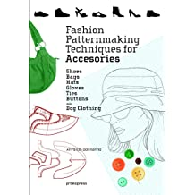 Fashion Patternmaking Techniques for Accessories: Shoes, Bags, Hats, Gloves, Ties, Buttons, and Dog Clothing Apr 23, 2019