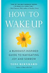How to Wake Up: A Buddhist-Inspired Guide to Navigating Joy and Sorrow Kindle Edition