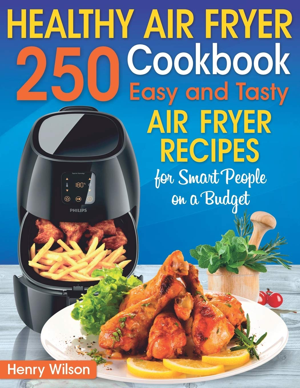 Healthy Air Fryer Cookbook 250 Easy And Tasty Air Fryer Recipes