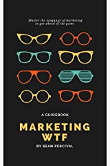 Marketing WTF: Your quick guide to the many  acronyms of online marketing Kindle Edition