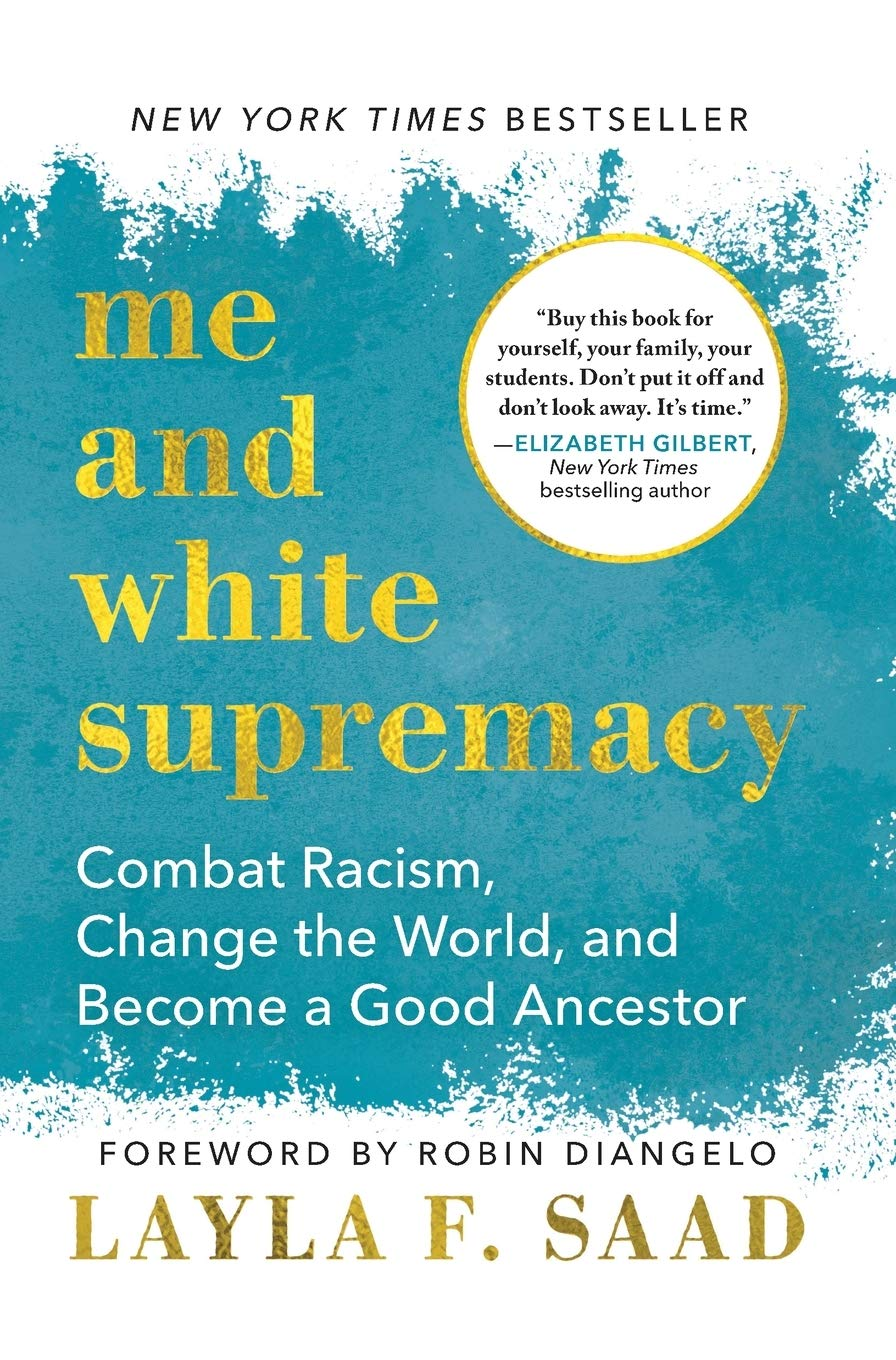 Me and White Supremacy: Combat Racism, Change the World, and Become a Good Ancestor: Saad, Layla, DiAngelo, Robin: 9781728209807: Books - Amazon.ca