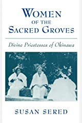 Women of the Sacred Groves: Divine Priestesses of Okinawa Hardcover