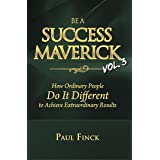 Be a Success Maverick Volume 3: How Ordinary People Do It Different To Achieve Extraordinary Results