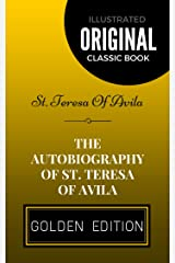 The Autobiography of St. Teresa Of Avila: By St. Teresa Of Avila - Illustrated Kindle Edition