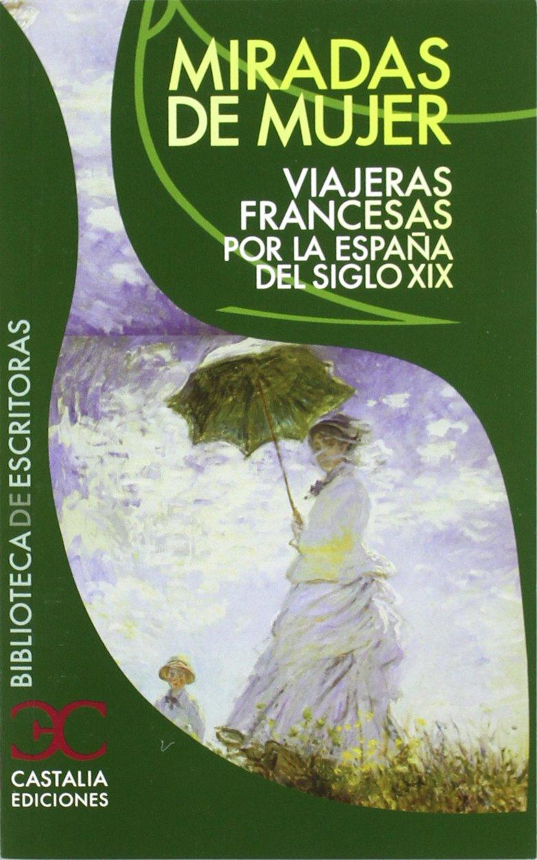 Miradas de mujer. Viajeras francesas por la España del siglo XIX: 056 BIBLIOTECA DE ESCRITORAS. B/E.: Amazon.es: Lafarga Maduell, Francisco M.: Libros