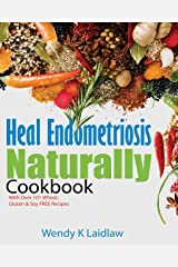 Heal Endometriosis Naturally Cookbook: 101 Wheat, Gluten & Soy Free Recipes (2) Paperback
