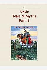 Slavic Tales & Myths: Part 2 (The Slavic Way Book 7) Kindle Edition