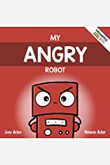 My Angry Robot: A Children's Social Emotional Book About Managing Emotions of Anger and Aggression (Thoughtful Bots 1) Kindle Edition