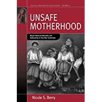 Unsafe Motherhood: Mayan Maternal Mortality and Subjectivity in Post-War Guatemala (Fertility, Reproduction and Sexuality: Social and Cultural Perspectives (21))
