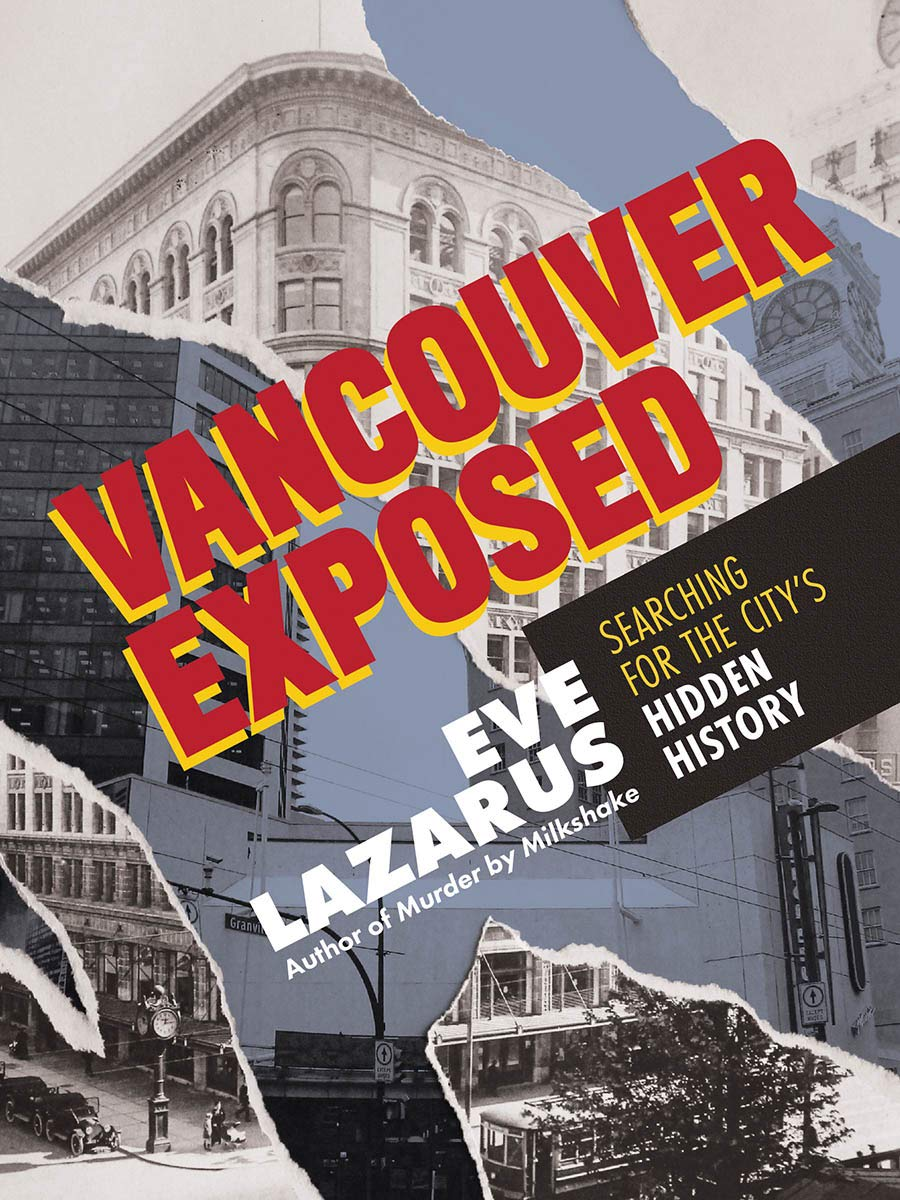 Vancouver Exposed: Searching for the City's Hidden History: Lazarus, Eve: 9781551528298: Books - Amazon.ca