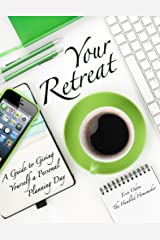 Your Retreat: A Guide to Giving Yourself a Personal Planning Day Kindle Edition