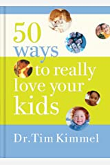 50 Ways to Really Love Your Kids: Simple Wisdom and Truths for Parents Kindle Edition