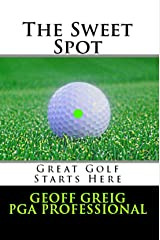 The Sweet Spot.  Great Golf Starts Here.: Three Essential Keys to Control, Consistency and Power (EvoSwing Golf Instruction Series Book 1) Kindle Edition