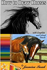 How to Draw Horses: with Graphite and Colored Pencils
