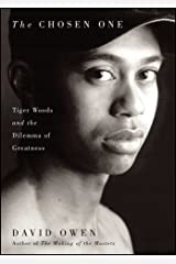 The Chosen One: Tiger Woods and the Dilemma of Greatness Kindle Edition