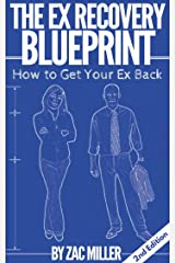 How to Get Your Ex Back: The Ex Recovery Blueprint (2nd Edition) Kindle Edition