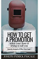 How to Get a Promotion When Your Boss Is Trying to Kill You: Accurate Accounts of Office Work Paperback