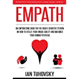 Empath: An Empowering Book for the Highly Sensitive Person on Utilizing Your Unique Ability and Maximizing Your Human Potenti
