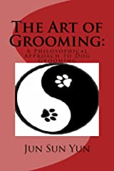 The Art of Grooming: A Philosophical Approach to Dog Grooming Kindle Edition