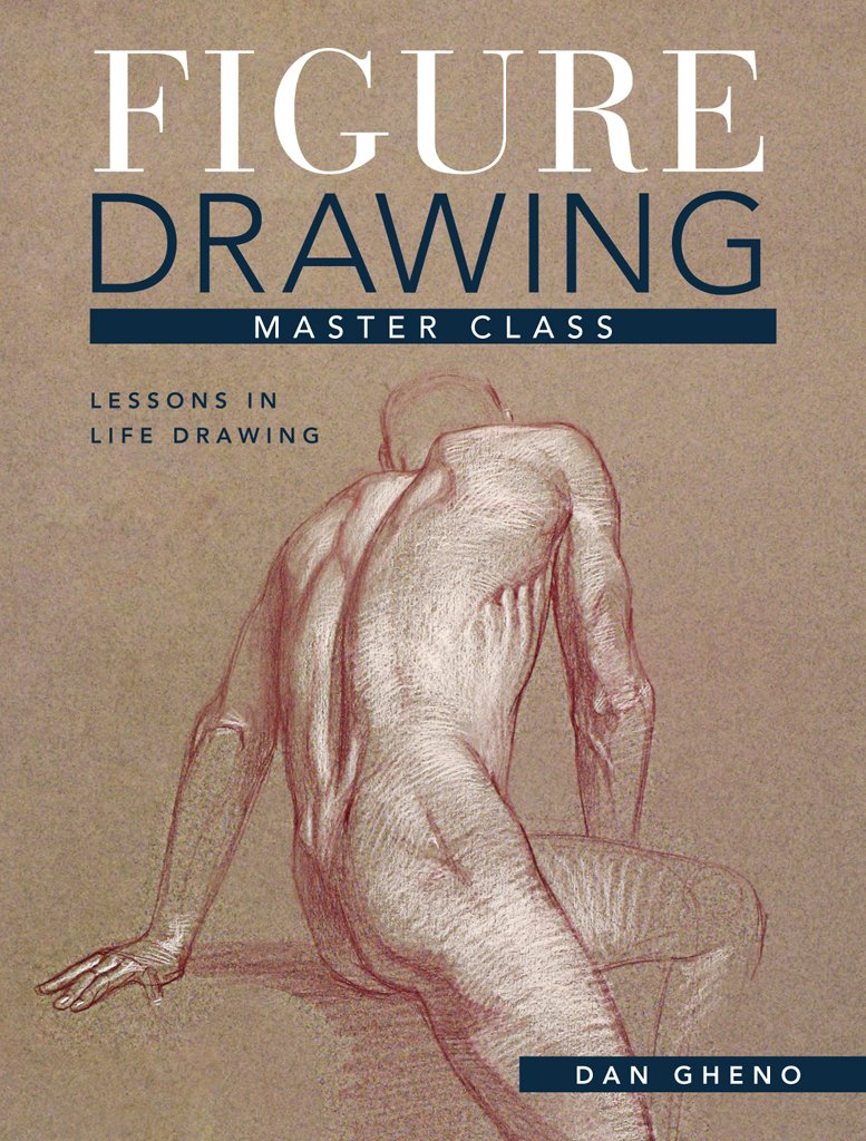 Figure Drawing Master Class Lessons In Life Drawing Dan Gheno