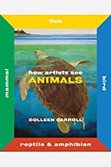 How Artists See Animals: Mammal Fish Bird Reptile (How Artists See new series) Hardcover