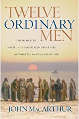 Twelve Ordinary Men: How the Master Shaped His Disciples for Greatness, and What He Wants to Do with You Tapa blanda