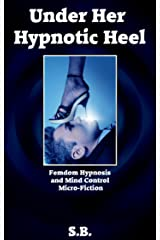 Under Her Hypnotic Heel: Femdom Hypnosis and Mind Control Micro-Fiction Kindle Edition