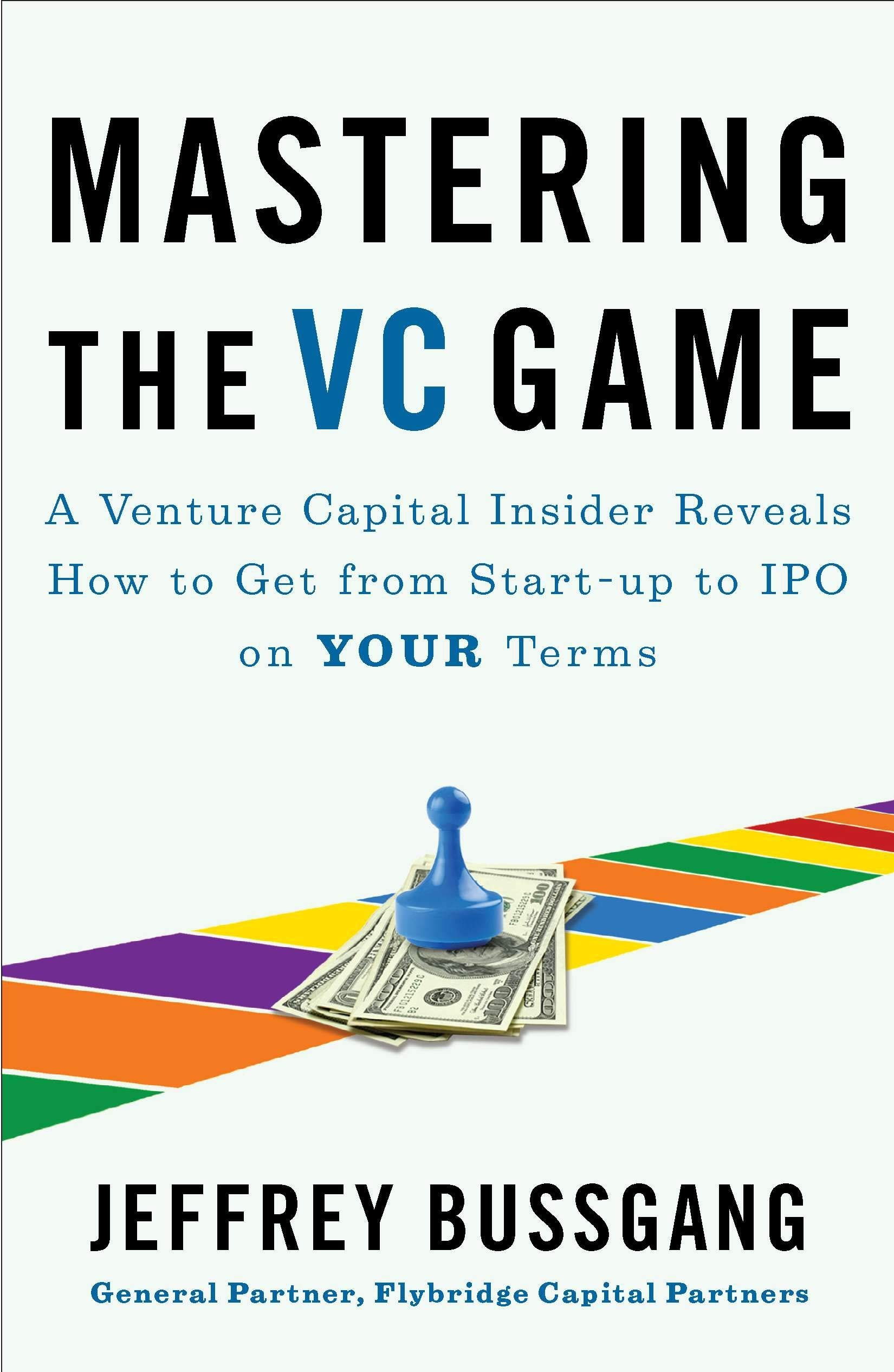 Amazon.com: Mastering the VC Game: A Venture Capital Insider Reveals How to  Get from Start-up to IPO on Your Terms (9781591844440): Bussgang, Jeffrey:  Books
