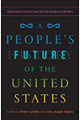 A People's Future of the United States: Speculative Fiction from 25 Extraordinary Writers Paperback