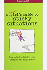 A Smart Girl's Guide to Sticky Situations: How to Tackle Tricky, Icky Problems and Tough Times. (American Girl) Paperback