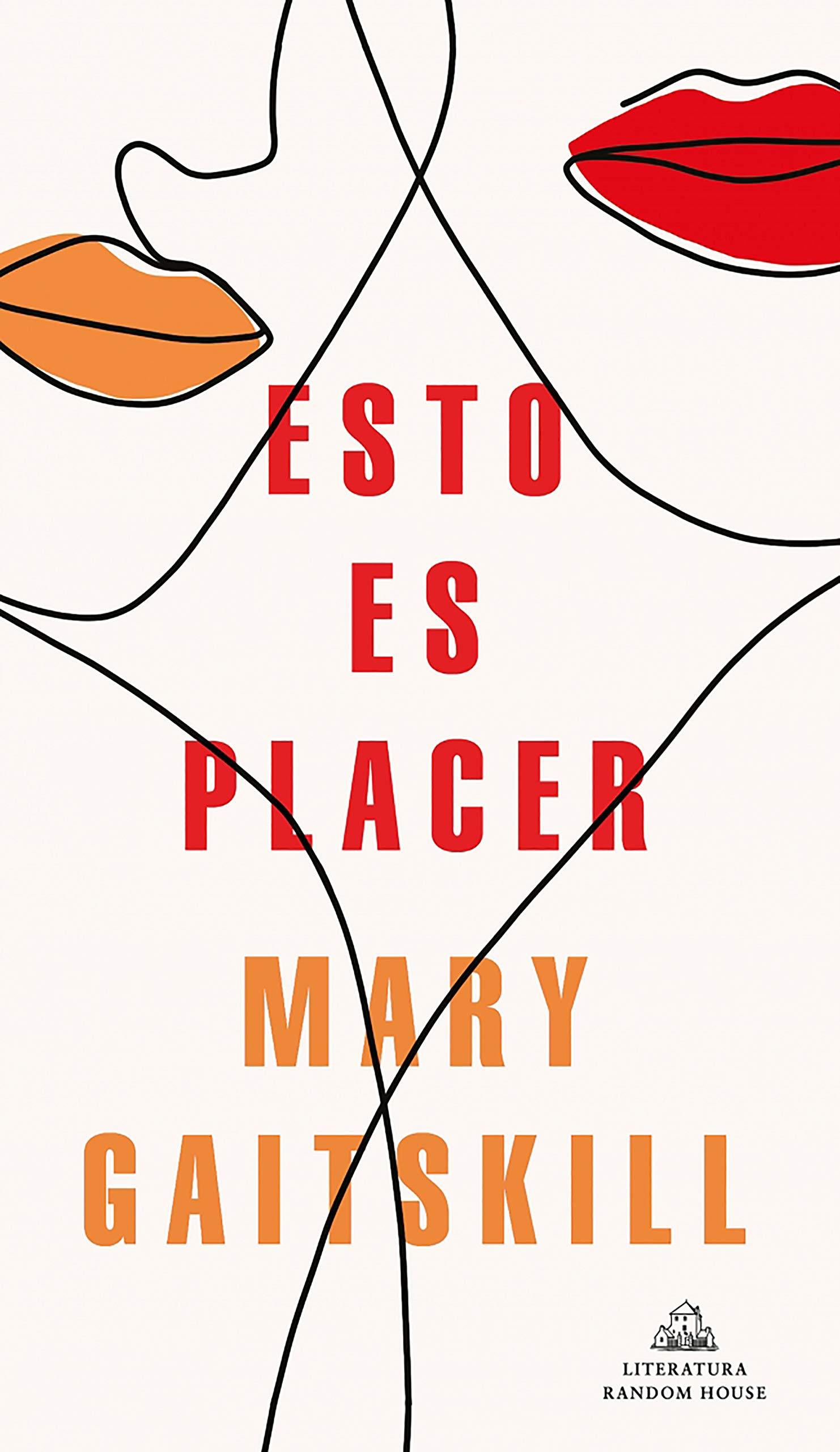 Esto es placer (Literatura Random House): Amazon.es: Gaitskill, Mary, Javier Calvo Perales;: Libros