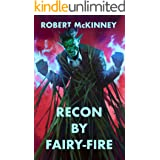 Recon By Fairy-Fire: An Action Packed Urban Fantasy Thriller (Faerie Protective Services Inc Book 3)