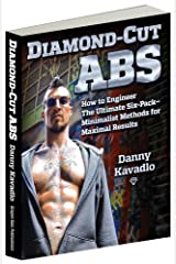 Diamond-Cut Abs: How to Engineer The Ultimate Six-Pack--Minimalist Methods for Maximal Results Kindle Edition