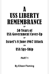 A USS Liberty Remembrance of 50 years USA Government Cover-Up of Israel's 8 June 1967 Attack on USA Spy-Ship: Part 1
