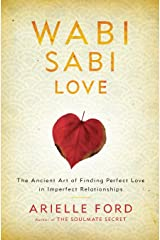 Wabi Sabi Love: The Ancient Art of Finding Perfect Love in Imperfect Relationships Paperback