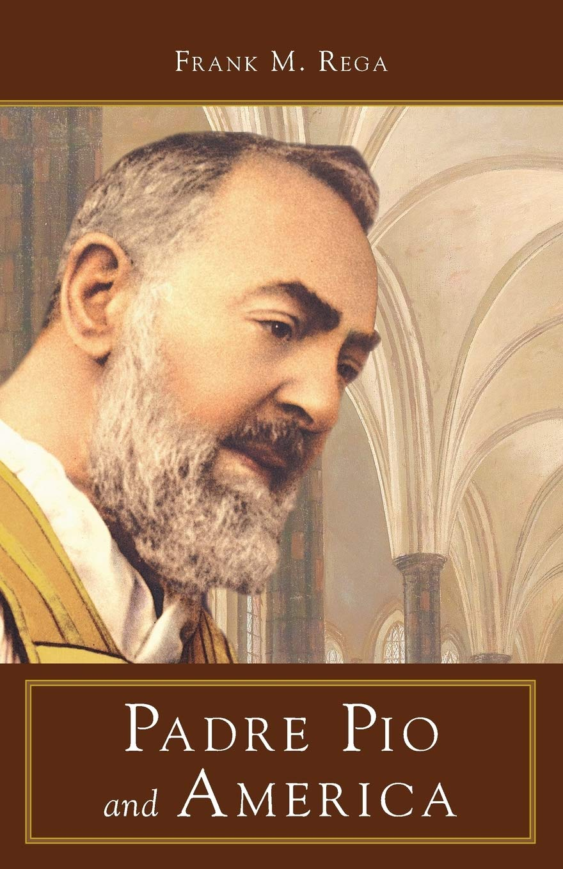 Padre Pio And America Rega Frank M 9780895558206 Amazon Com Books