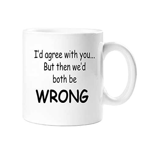 id agree with you but then wed both be wrong funny - Cheap Christmas Mugs