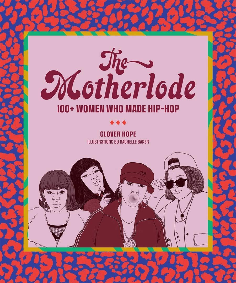 Amazon.com: The Motherlode: 100+ Women Who Made Hip-Hop: 9781419742965:  Hope, Clover: Books