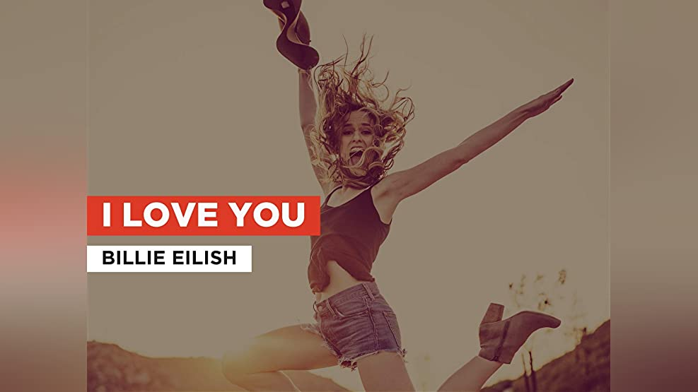 I Love You in the Style of Billie Eilish