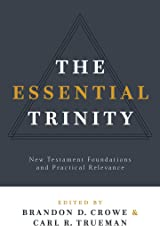 The Essential Trinity: New Testament Foundations and Practical Relevance Kindle Edition