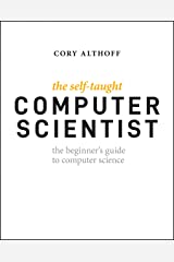 The Self-Taught Computer Scientist: The Beginner's Guide to Computer Science Paperback