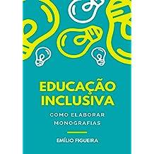 Educação Inclusiva - Como Elaborar Monografias (Portuguese Edition) Dec 2, 2018
