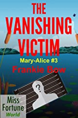 The Vanishing Victim (Miss Fortune World: The Mary-Alice Files Book 3) Kindle Edition