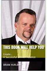 This Book Will Help You: Create... A Successful Online Presence Kindle Edition