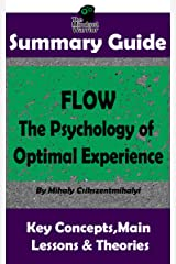 SUMMARY: Flow: The Psychology of Optimal Experience: by Mihaly Csikszentmihalyi | The MW Summary Guide (Self Help, Personal Development, Summaries) Kindle Edition