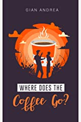Where does the coffee go? Kindle Edition