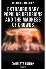 Extraordinary Popular Delusions and the Madness of Crowds (Complete Edition: Volume 1-3) Kindle Edition