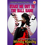 Stake Me Out to the Ball Game: A Washington Vampires Short Story (Washington Vampires (Magical Washington))