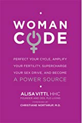 WomanCode: Perfect Your Cycle, Amplify Your Fertility, Supercharge Your Sex Drive, and Become a Power Source Kindle Edition